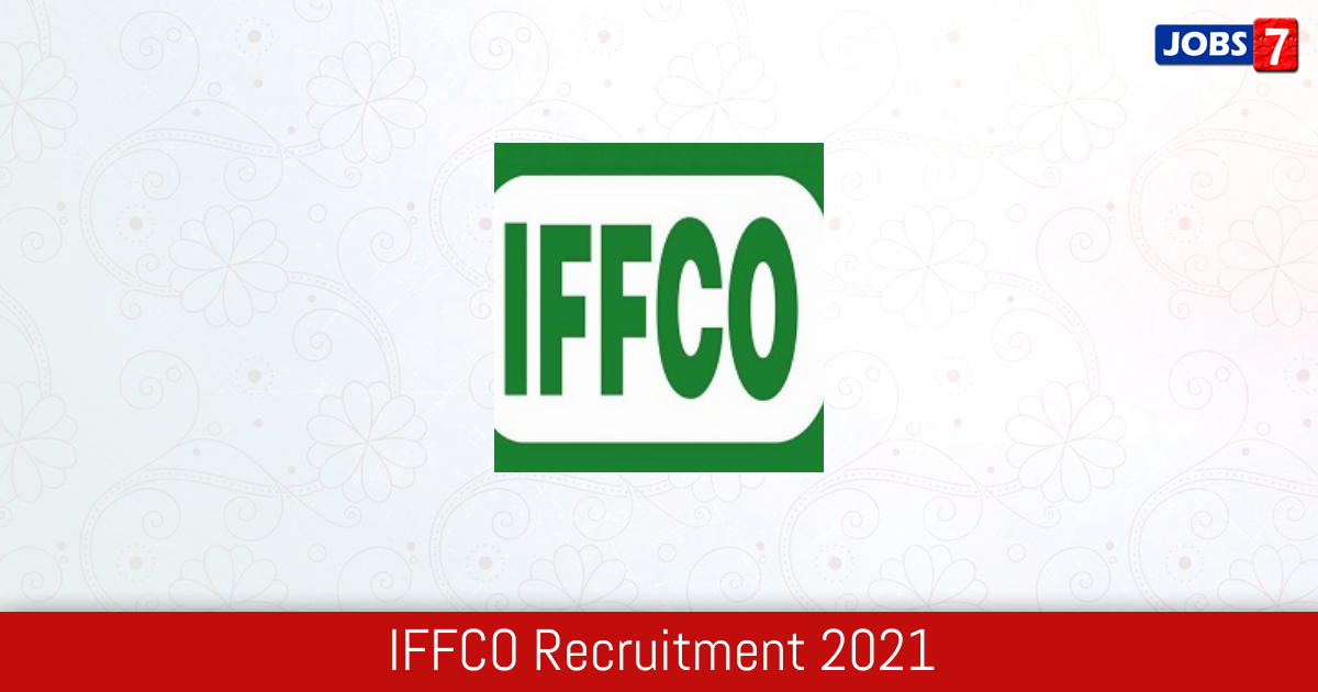 IFFCO Recruitment 2021:  Jobs in IFFCO | Apply @ www.iffco.in
