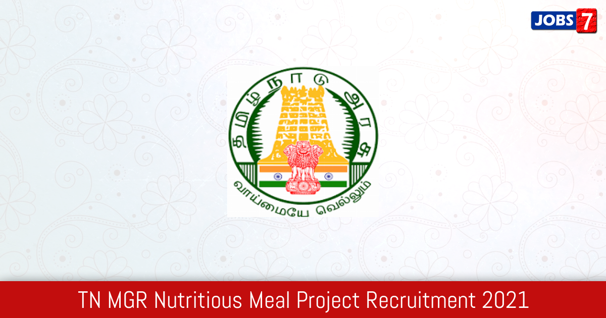 TN MGR Nutritious Meal Project Recruitment 2021:  Jobs in TN MGR Nutritious Meal Project   Apply @ middaymeal.tn.gov.in