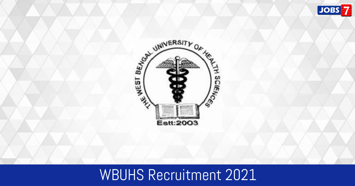 WBUHS Recruitment 2021:  Jobs in WBUHS | Apply @ wbuhs.ac.in