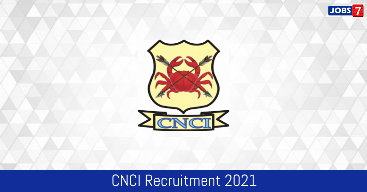 CNCI Recruitment 2021:  Jobs in CNCI | Apply @ cnci.ac.in