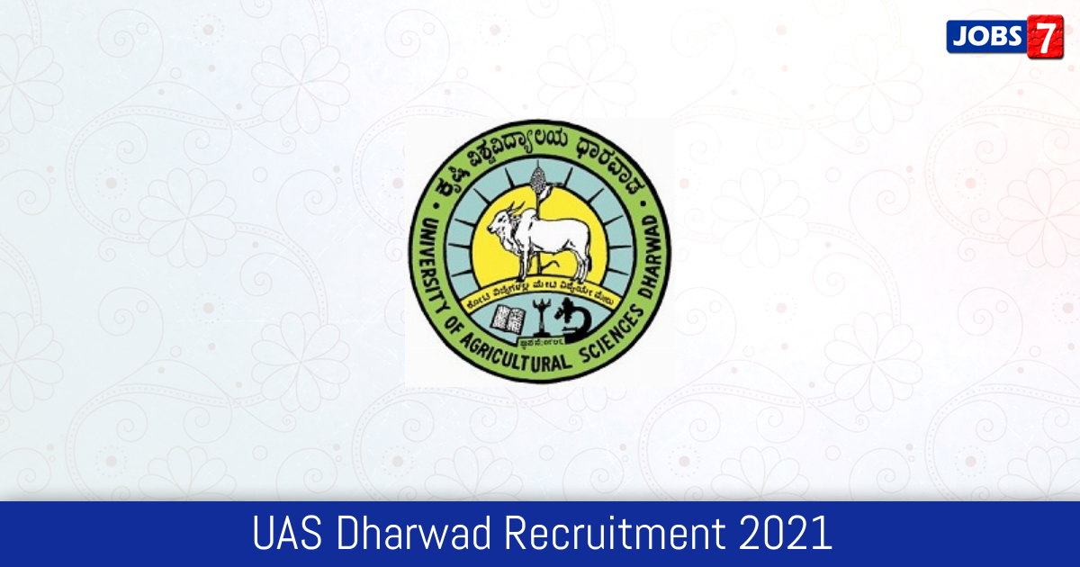 UAS Dharwad Recruitment 2021:  Jobs in UAS Dharwad | Apply @ www.uasd.edu