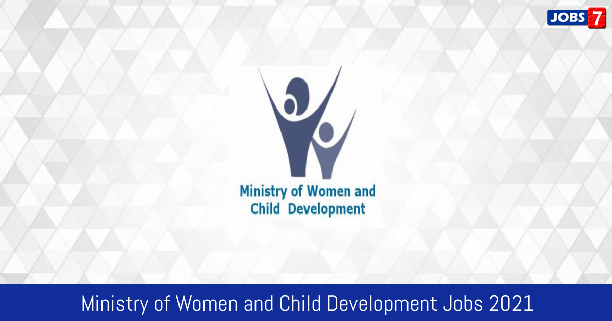 Ministry of Women and Child Development Recruitment 2021:  Jobs in Ministry of Women and Child Development | Apply @ wcd.nic.in