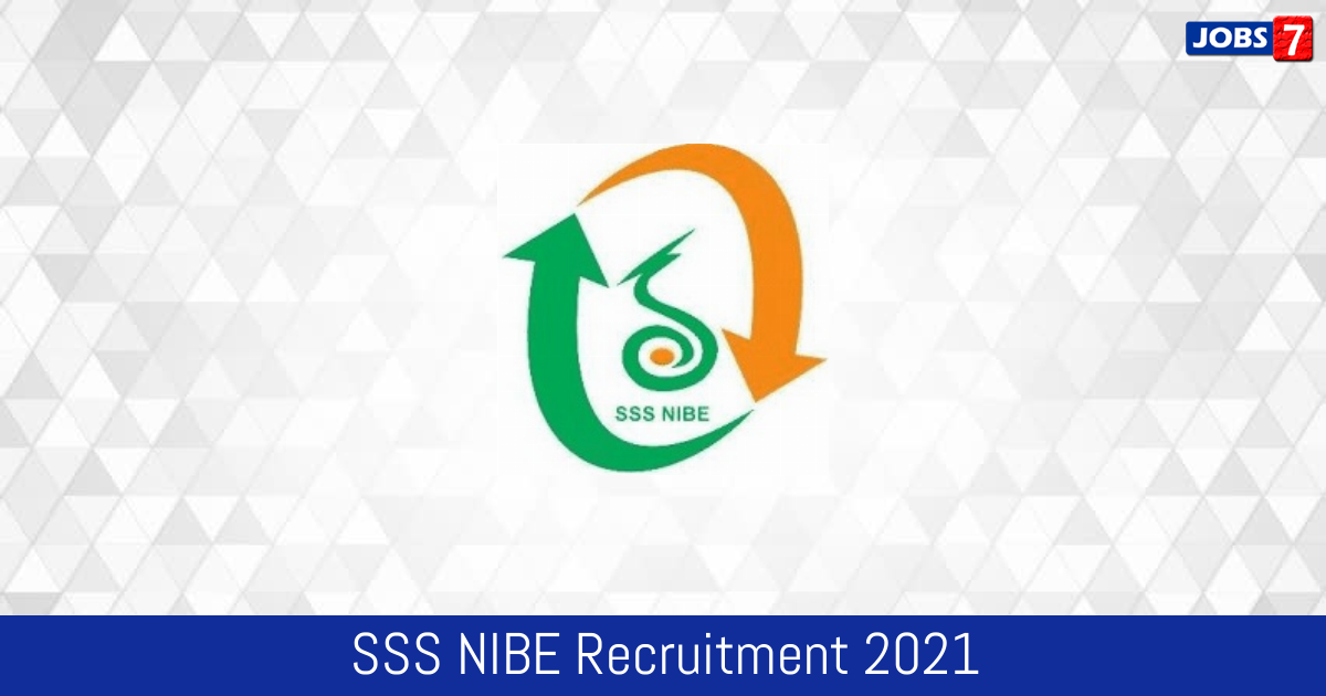 SSS NIBE Recruitment 2021:  Jobs in SSS NIBE | Apply @ www.nibe.res.in