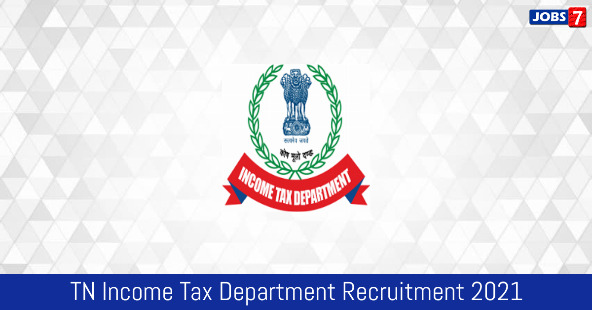 TN Income Tax Department Recruitment 2021:  Jobs in TN Income Tax Department | Apply @ www.incometaxindia.gov.in