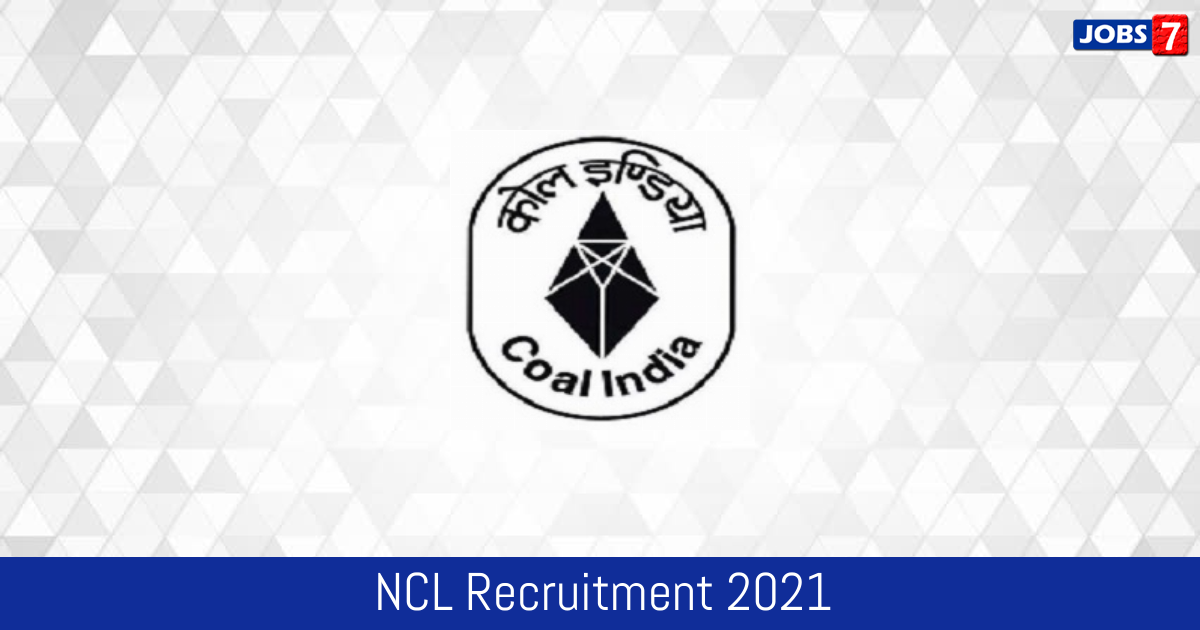 NCL Recruitment 2021: 56 Jobs in NCL | Apply @ nclcil.in