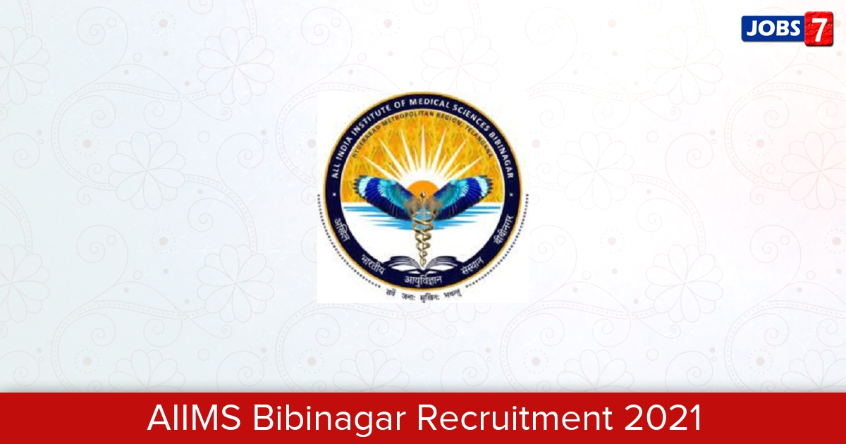 AIIMS Bibinagar Recruitment 2021: 22 Jobs in AIIMS Bibinagar | Apply @ aiimsbibinagar.edu.in