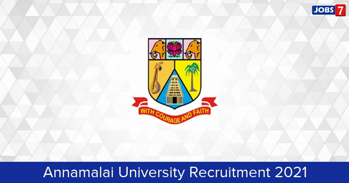 Annamalai University Recruitment 2021:  Jobs in Annamalai University   Apply @ annamalaiuniversity.ac.in