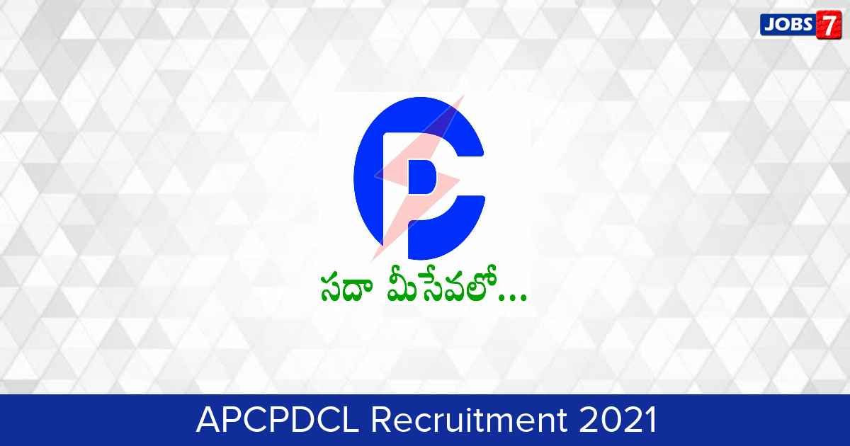APCPDCL Recruitment 2021:  Jobs in APCPDCL | Apply @ www.apcpdcl.in