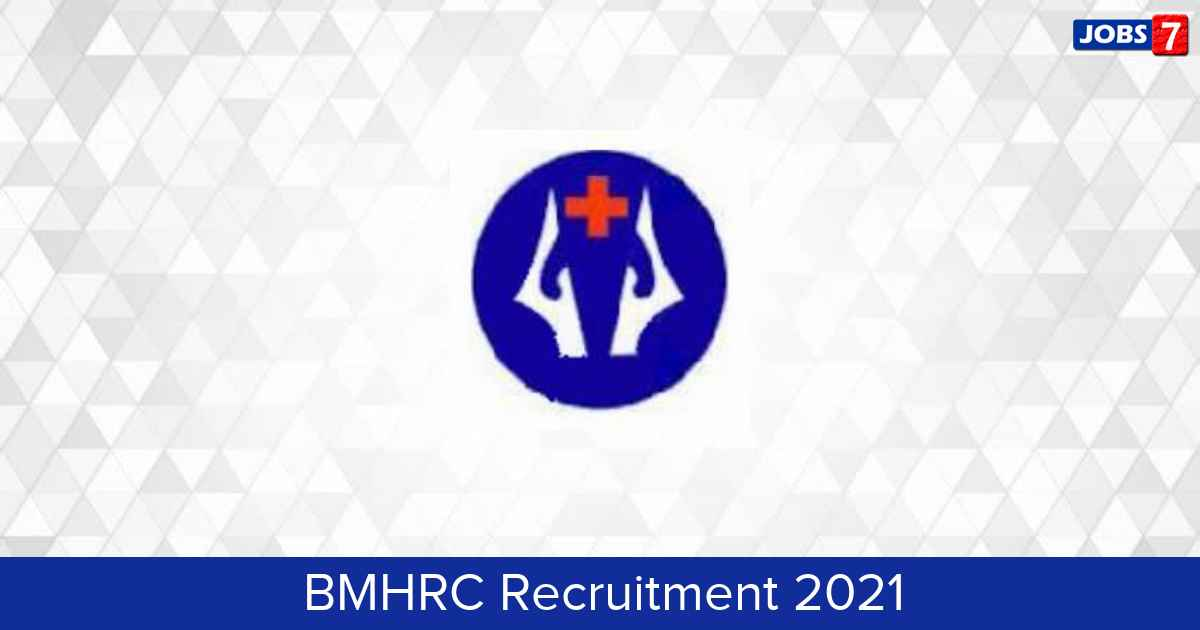 BMHRC Recruitment 2021:  Jobs in BMHRC | Apply @ bmhrc.ac.in