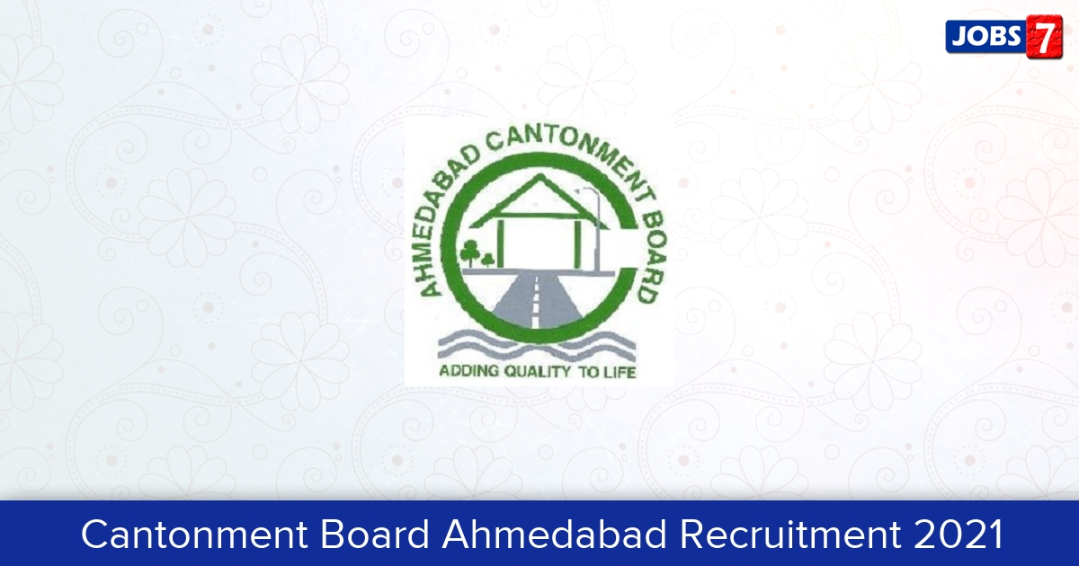 Cantonment Board Ahmedabad Recruitment 2021:  Jobs in Cantonment Board Ahmedabad   Apply @ ahmedabad.cantt.gov.in