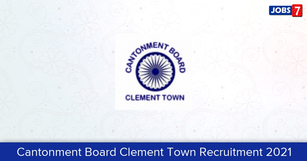 Cantonment Board Clement Town Recruitment 2021:  Jobs in Cantonment Board Clement Town   Apply @ clementtown.cantt.gov.in