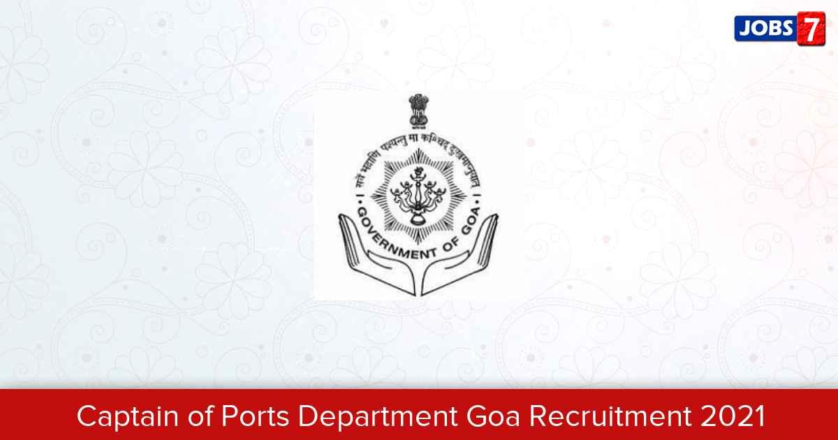 Captain of Ports Department Goa Recruitment 2021:  Jobs in Captain of Ports Department Goa   Apply @ ports.goa.gov.in/en
