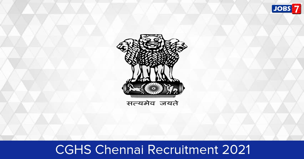 CGHS Chennai Recruitment 2021: 9 Jobs in CGHS Chennai | Apply @ cghschennai.tn.nic.in