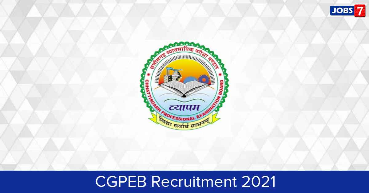CGPEB Recruitment 2021:  Jobs in CGPEB | Apply @ vyapam.cgstate.gov.in