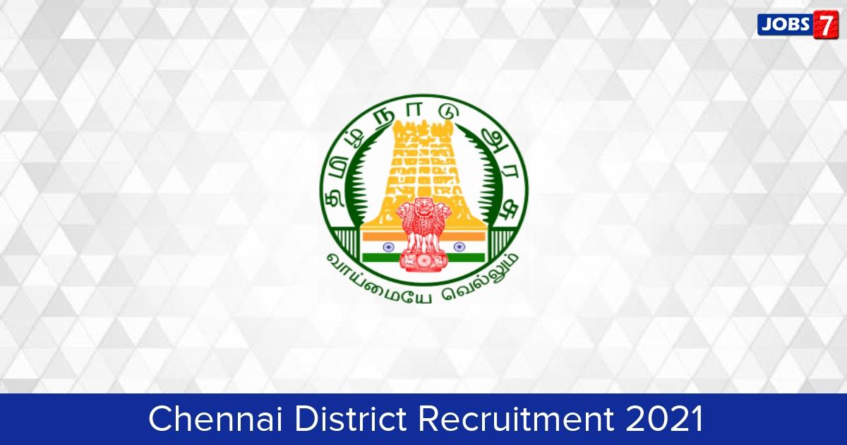 Chennai District Recruitment 2021:  Jobs in Chennai District   Apply @ chennai.nic.in