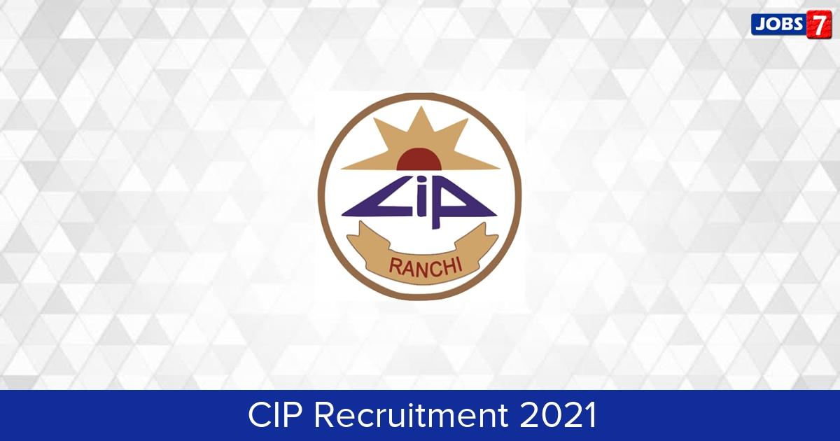 CIP Recruitment 2021: 11 Jobs in CIP | Apply @ cipranchi.nic.in