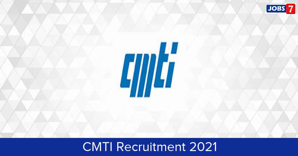CMTI Recruitment 2021:  Jobs in CMTI | Apply @ cmti-india.net