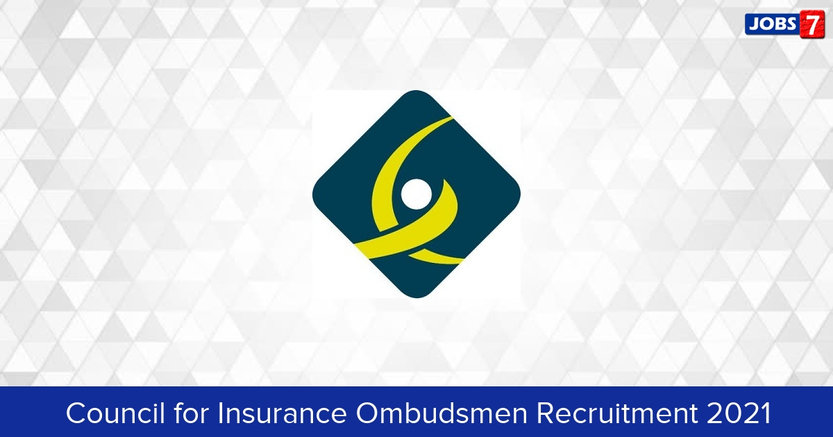 Council for Insurance Ombudsmen Recruitment 2021:  Jobs in Council for Insurance Ombudsmen   Apply @ www.cioins.co.in
