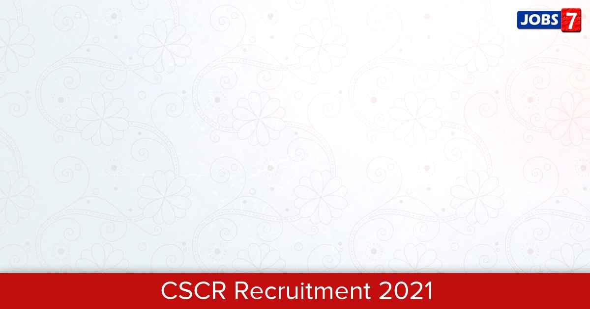 CSCR Recruitment 2021:  Jobs in CSCR | Apply @ www.cscr.in