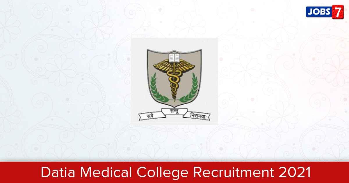 Datia Medical College Recruitment 2021:  Jobs in Datia Medical College | Apply @ www.datiamedicalcollege.com