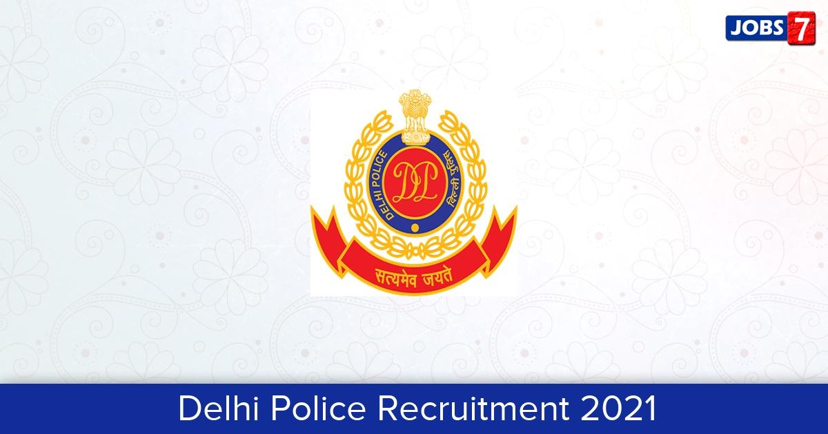 Delhi Police Recruitment 2021:  Jobs in Delhi Police   Apply @ www.delhipolice.nic.in