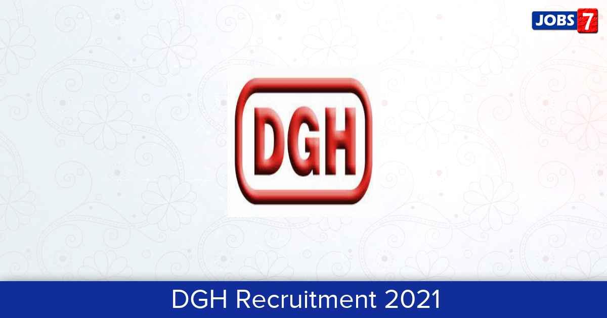 DGH Recruitment 2021:  Jobs in DGH | Apply @ dghindia.gov.in