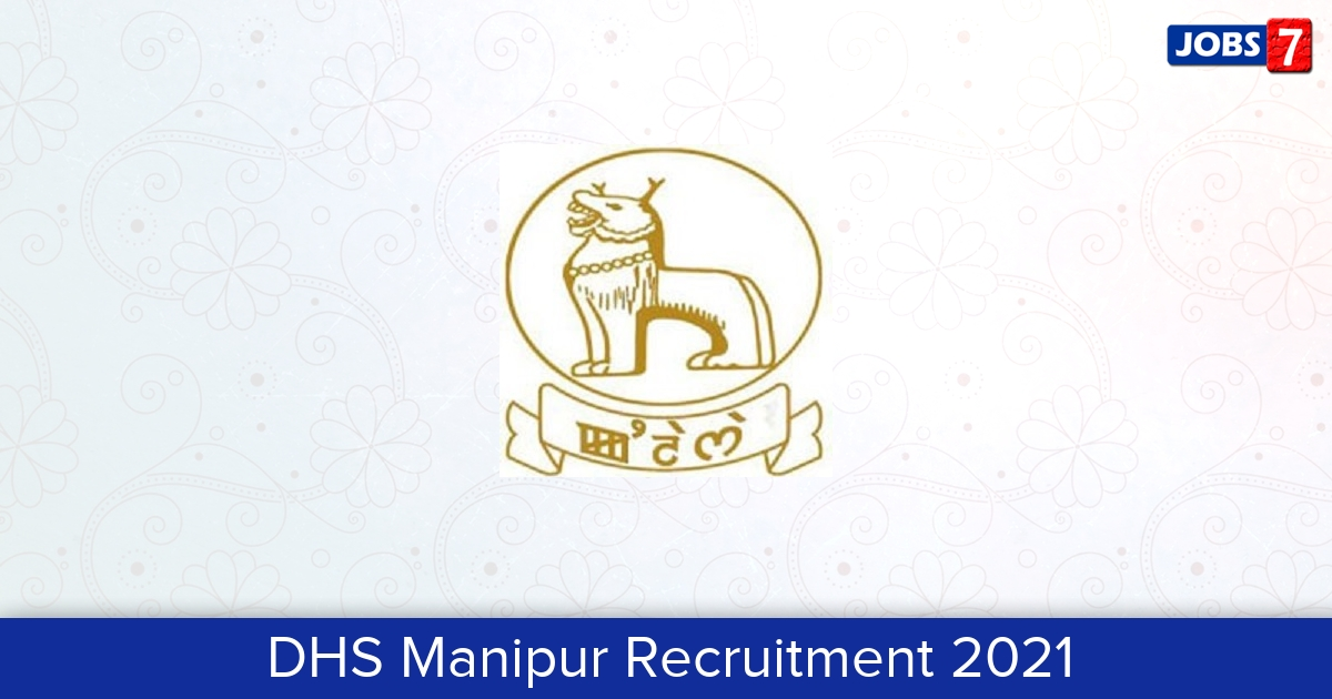 DHS Manipur Recruitment 2021:  Jobs in DHS Manipur   Apply @ www.manipurhealthdirectorate.in