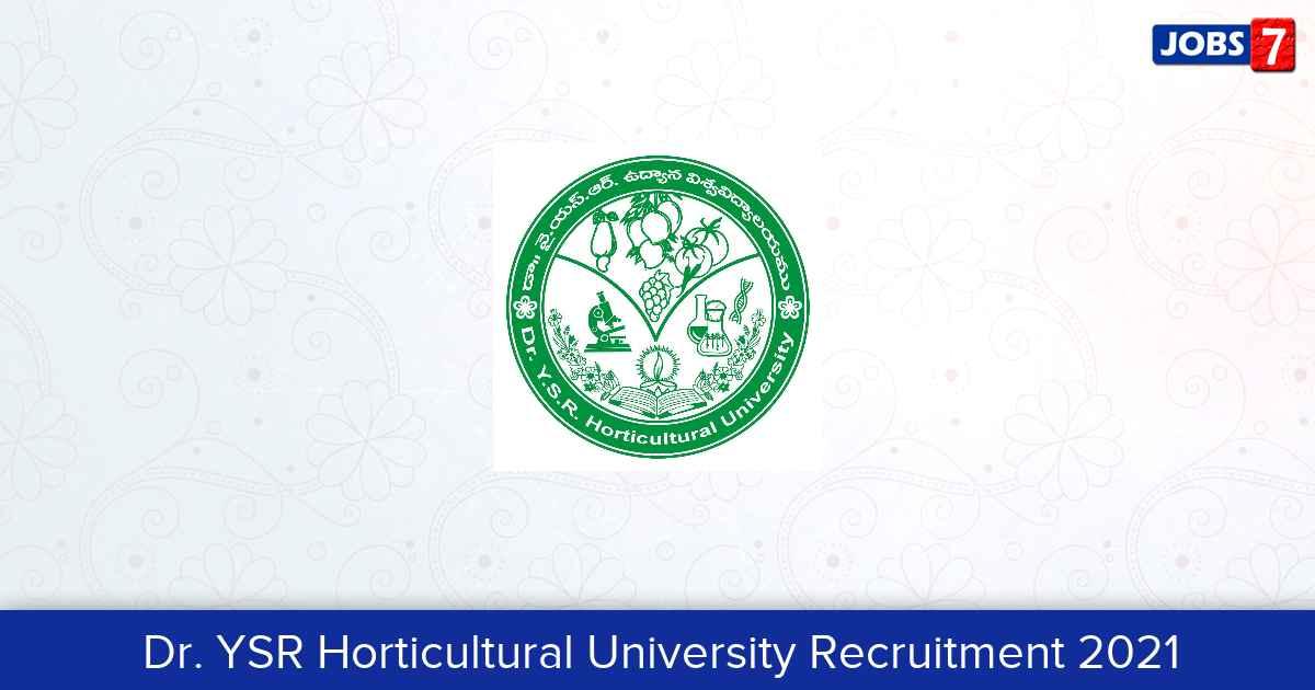 Dr. YSR Horticultural University Recruitment 2021:  Jobs in Dr. YSR Horticultural University | Apply @ www.drysrhu.edu.in