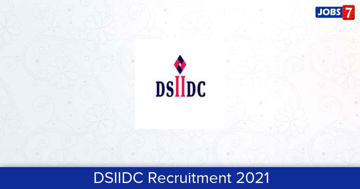 DSIIDC Recruitment 2021:  Jobs in DSIIDC | Apply @ www.dsiidc.org