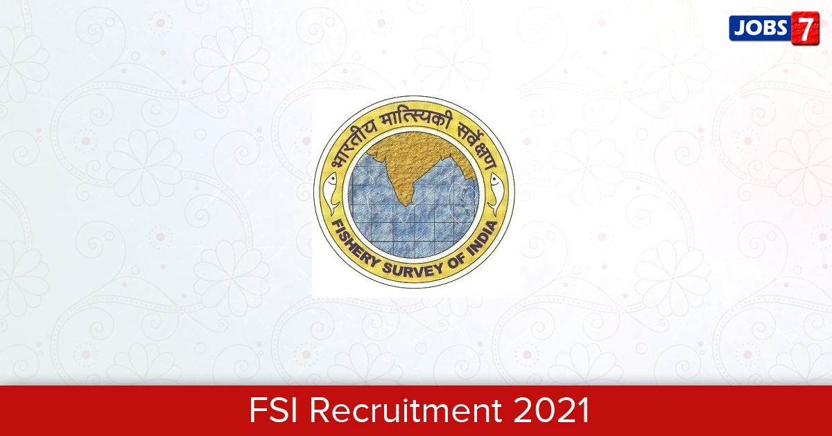Fishery Survey of India Recruitment 2021:  Jobs in Fishery Survey of India | Apply @ fsi.gov.in