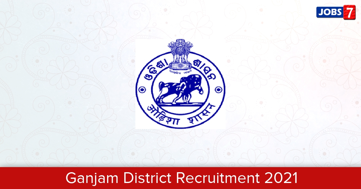 Ganjam District Recruitment 2021: 121 Jobs in Ganjam District   Apply @ ganjam.nic.in