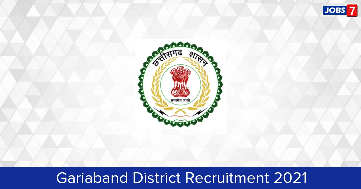 Gariaband District Recruitment 2021:  Jobs in Gariaband District   Apply @ gariaband.gov.in