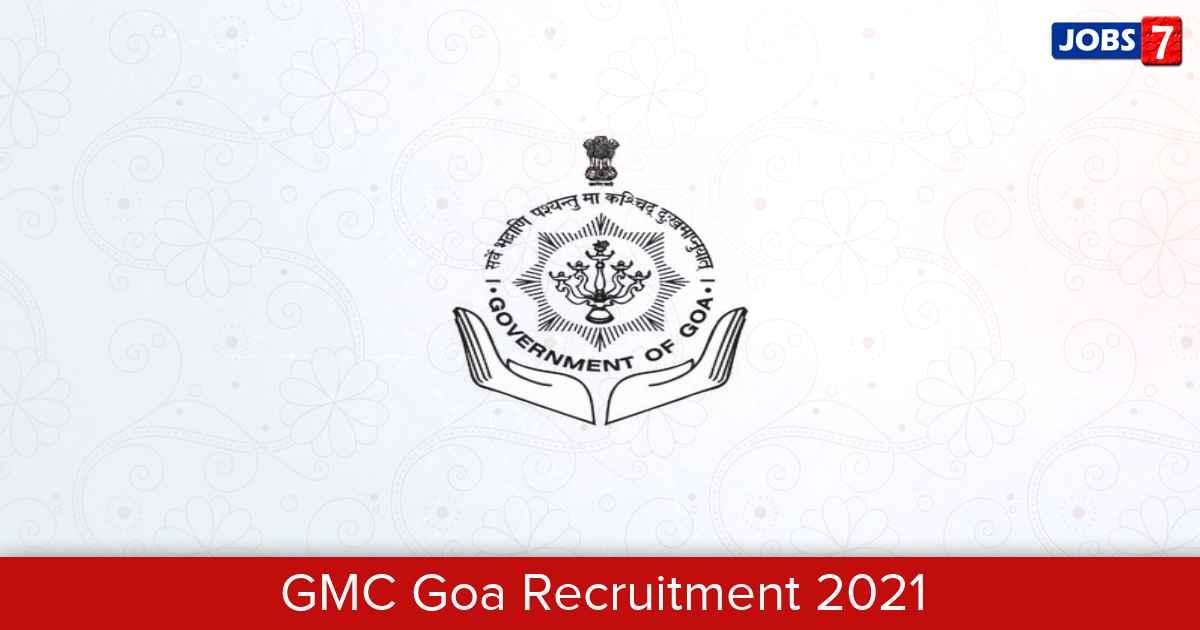 GMC Goa Recruitment 2021:  Jobs in GMC Goa | Apply @ www.gmc.goa.gov.in