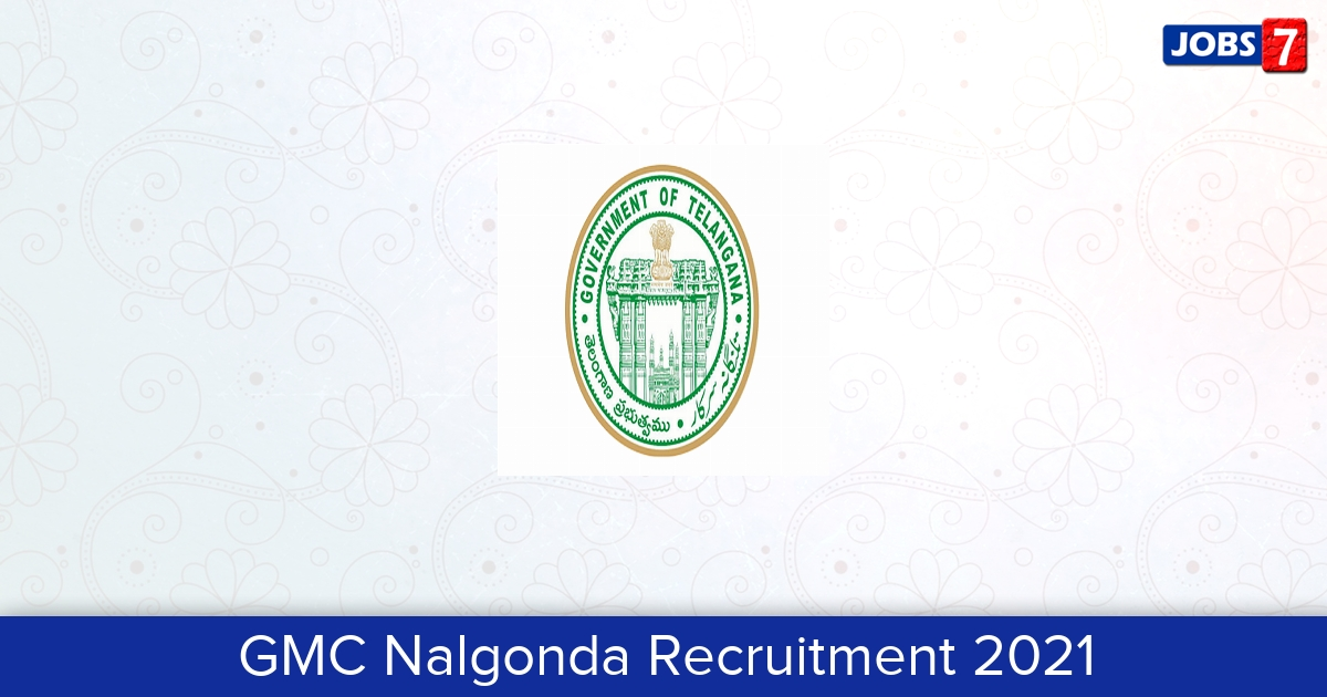 GMC Nalgonda Recruitment 2021:  Jobs in GMC Nalgonda   Apply @ gmcnalgonda.in