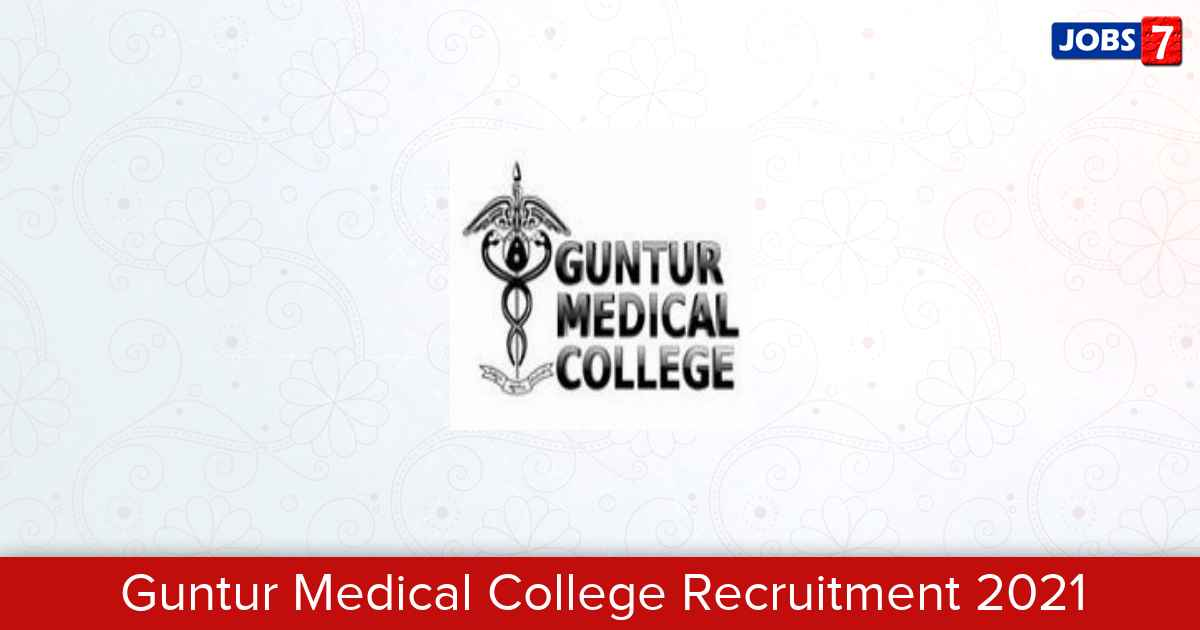 Guntur Medical College Recruitment 2021:  Jobs in Guntur Medical College | Apply @ gunturmedicalcollege.edu.in