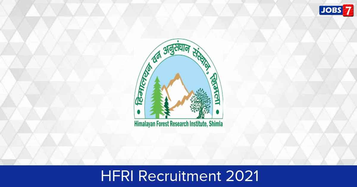 HFRI Recruitment 2021:  Jobs in HFRI   Apply @ hfri.icfre.gov.in