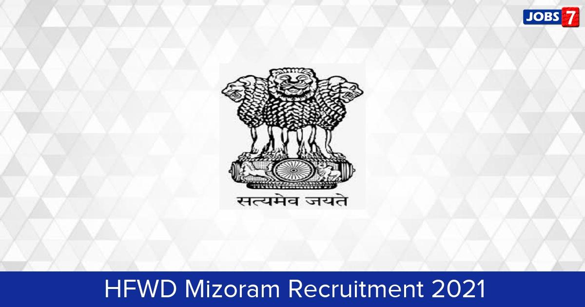 HFWD Mizoram Recruitment 2021:  Jobs in HFWD Mizoram | Apply @ health.mizoram.gov.in