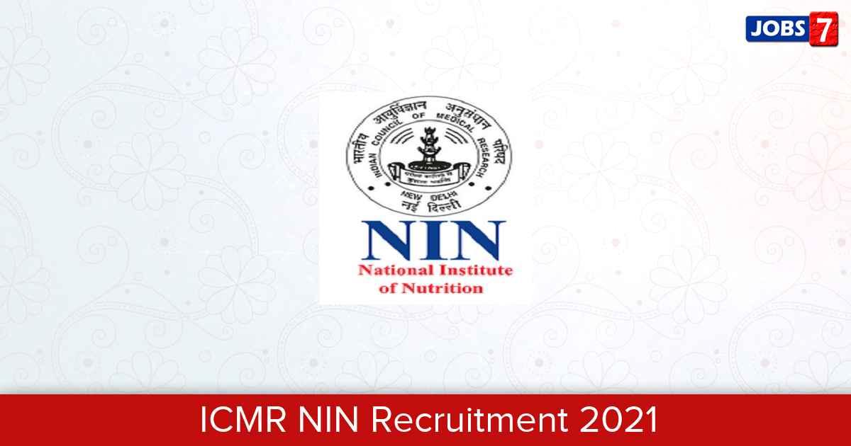 ICMR NIN Recruitment 2021:  Jobs in ICMR NIN | Apply @ www.nin.res.in