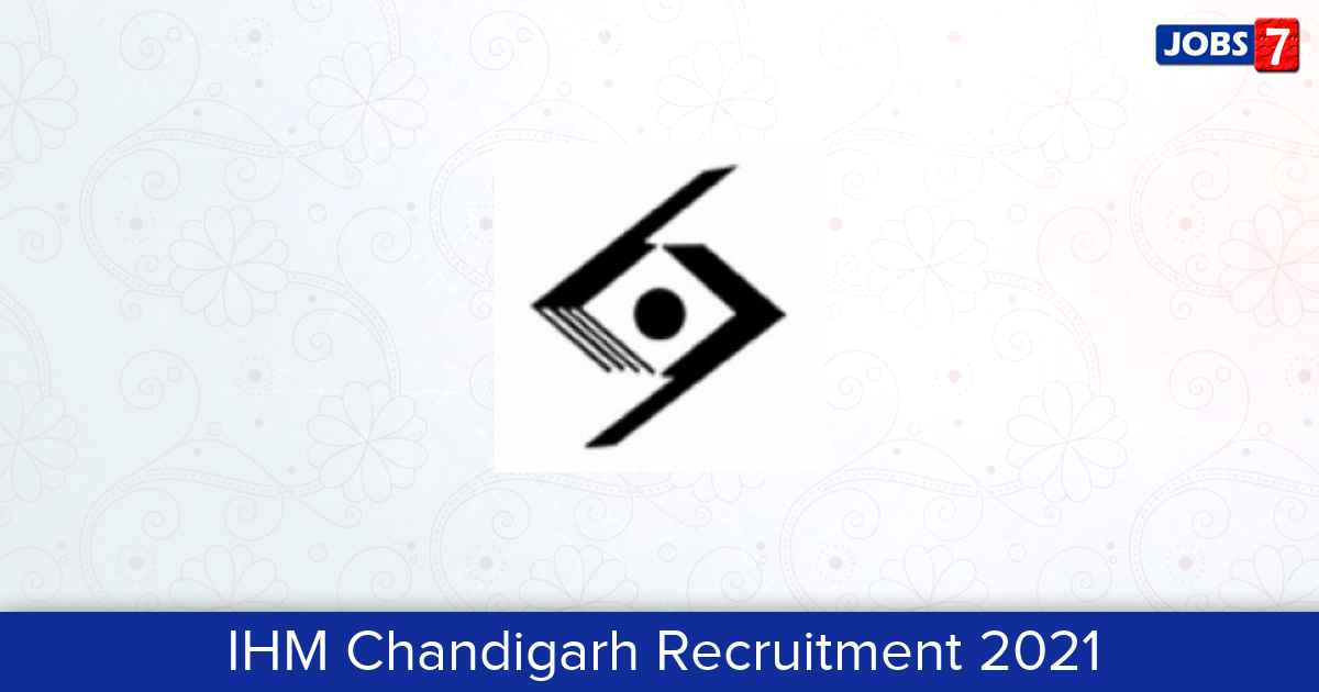 IHM Chandigarh Recruitment 2021:  Jobs in IHM Chandigarh | Apply @ www.ihmchandigarh.org