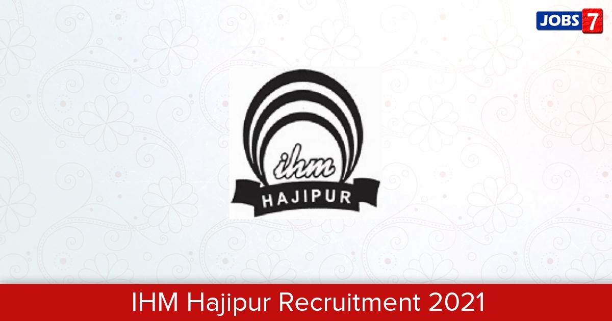 IHM Hajipur Recruitment 2021: 9 Jobs in IHM Hajipur | Apply @ www.ihmhajipur.net