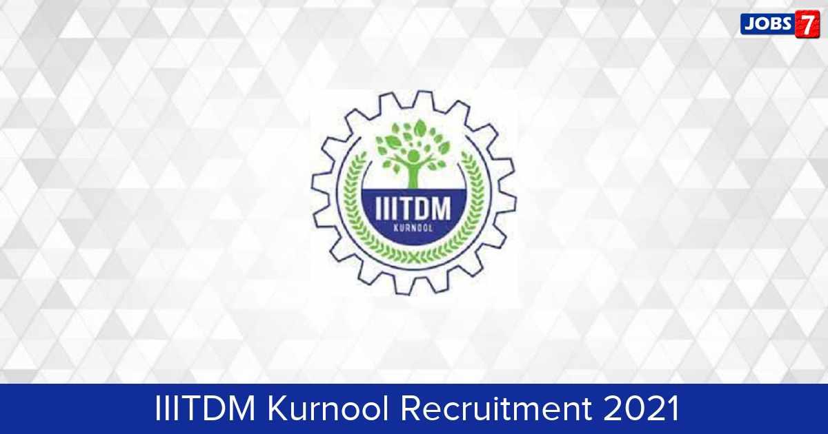 IIITDM Kurnool Recruitment 2021:  Jobs in IIITDM Kurnool   Apply @ iiitk.ac.in