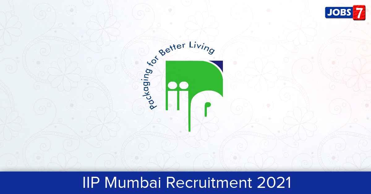 IIP Mumbai Recruitment 2021:  Jobs in IIP Mumbai | Apply @ www.iip-in.com