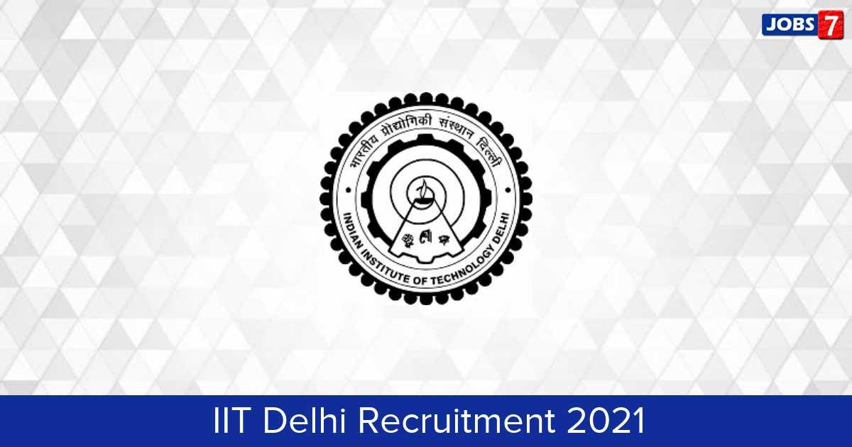 IIT Delhi Recruitment 2021:  Jobs in IIT Delhi | Apply @ home.iitd.ac.in