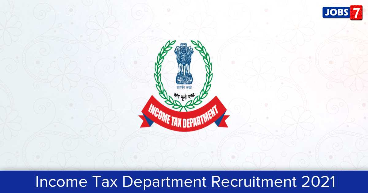 Income Tax Department Recruitment 2021: 21 Jobs in Income Tax Department   Apply @ www.incometaxindia.gov.in