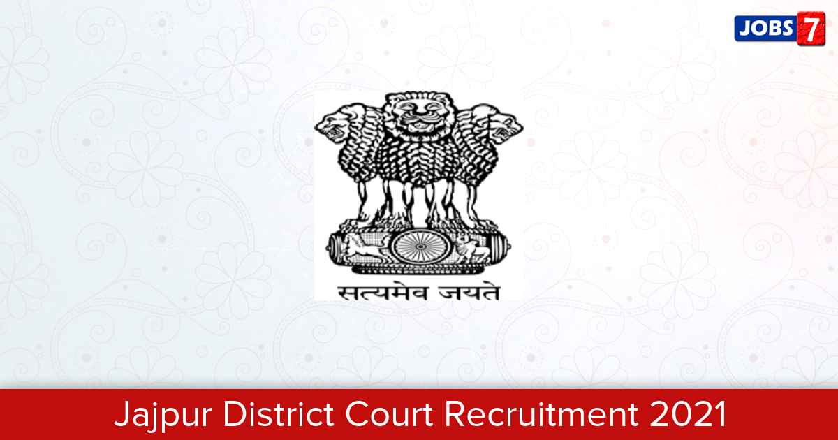 Jajpur District Court Recruitment 2021:  Jobs in Jajpur District Court | Apply @ districts.ecourts.gov.in/jajpur