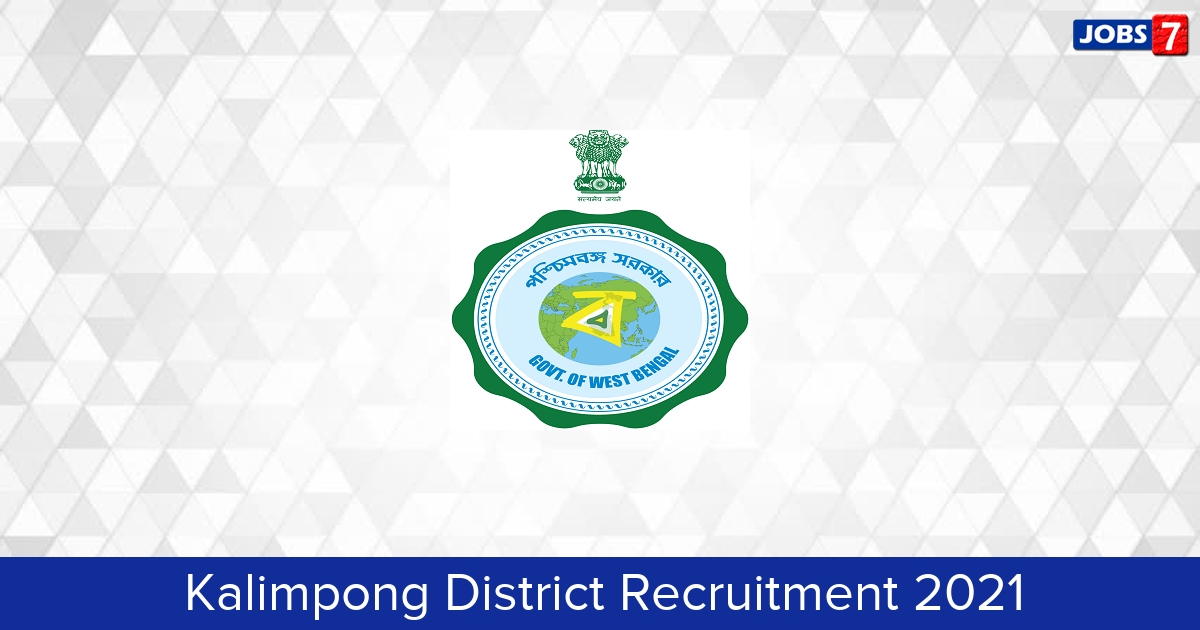 Kalimpong District Recruitment 2021: 10 Jobs in Kalimpong District   Apply @ kalimpong.gov.in