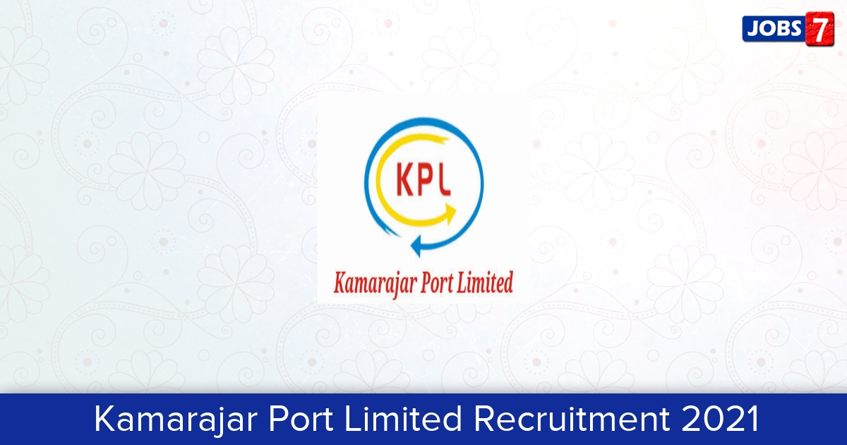 Kamarajar Port Limited Recruitment 2021:  Jobs in Kamarajar Port Limited | Apply @ www.ennoreport.gov.in