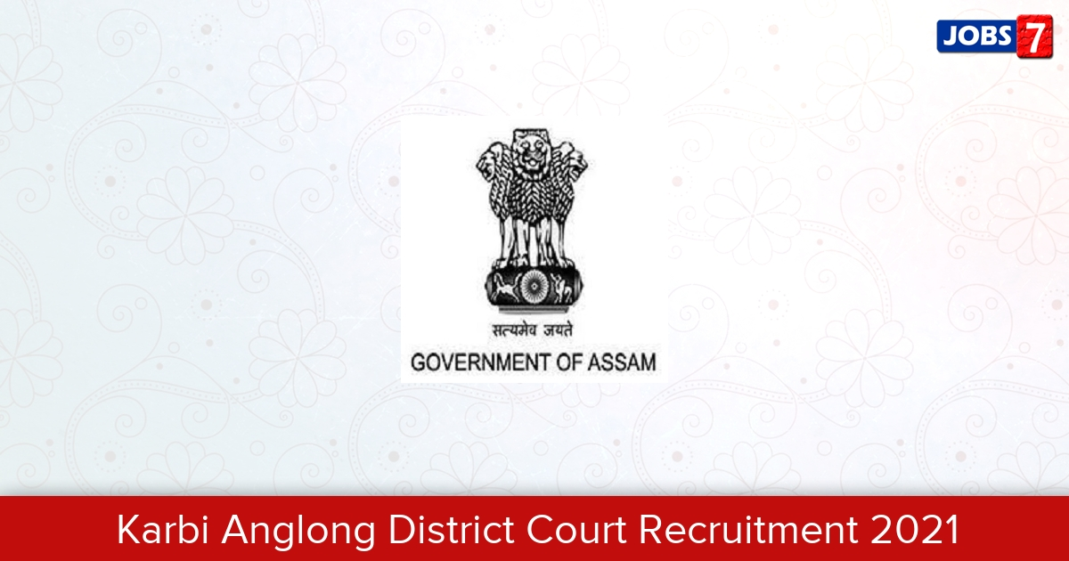Karbi Anglong District Court Recruitment 2021: 7 Jobs in Karbi Anglong District Court | Apply @ districts.ecourts.gov.in/karbia