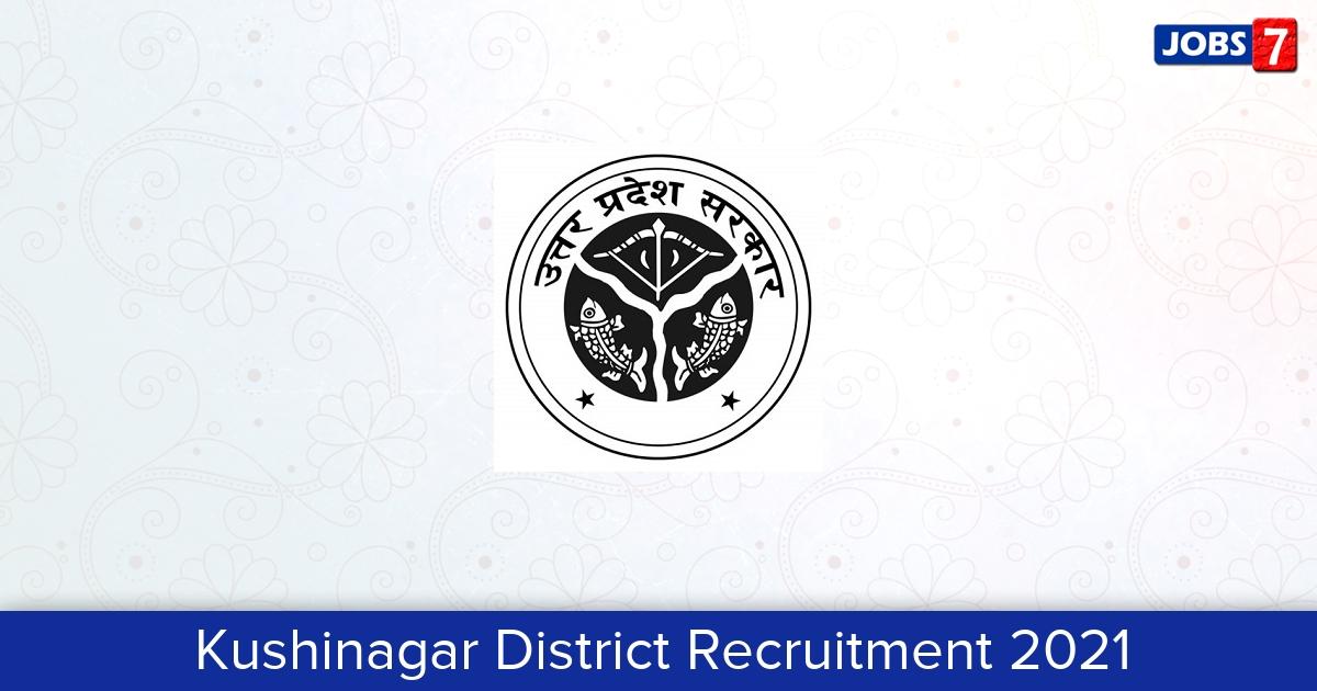 Kushinagar District Recruitment 2021: 45 Jobs in Kushinagar District   Apply @ kushinagar.nic.in