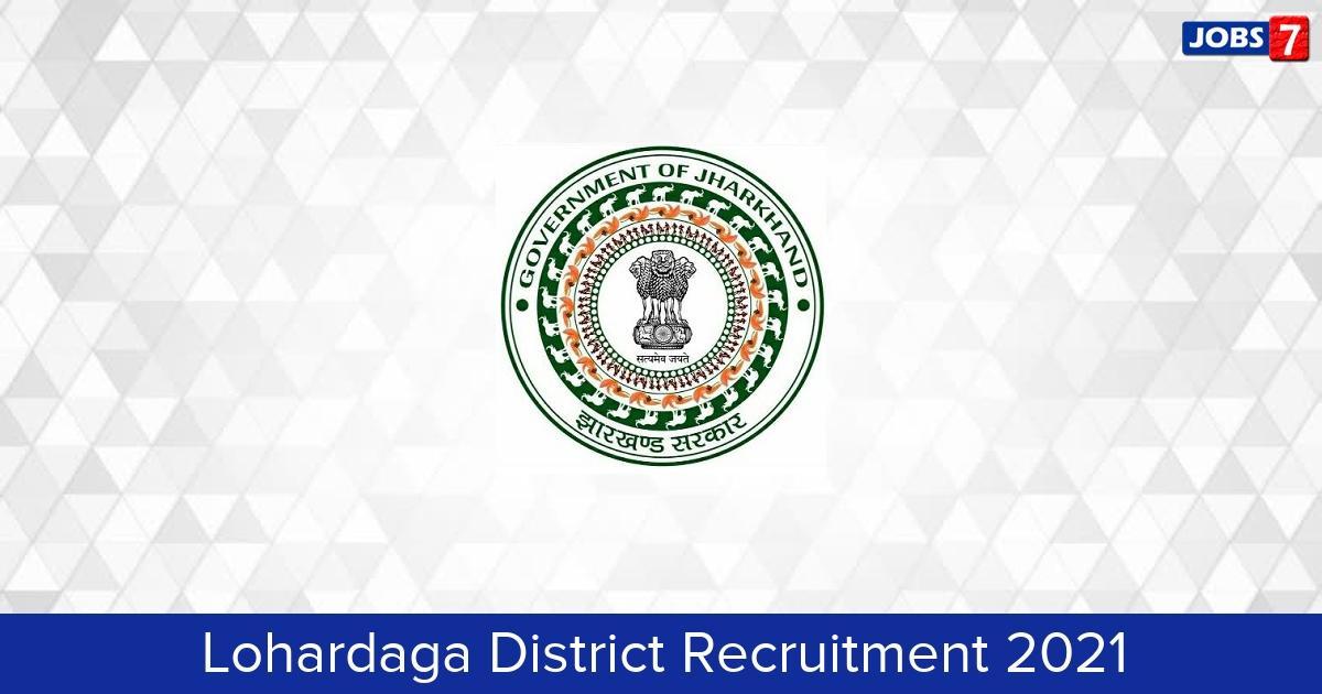 Lohardaga District Recruitment 2021:  Jobs in Lohardaga District   Apply @ lohardaga.nic.in